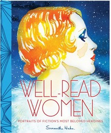 WELL-READ WOMEN: PORTRAITS OF FICTIONS MOST BELOVED HEROINES - SAMANTHA HAHN