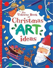THE USBORNE BOOK OF CHRISTMAS ART IDEAS