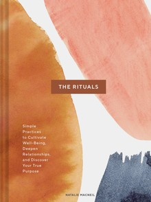 RITUALS, THE - SIMPLE PRACTICES TO CULTIVATE WELL-BEING, DEEPEN RELATIONSHIPS, A